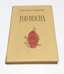POD BLACHĄ - Józef Ignacy Kraszewski 1971