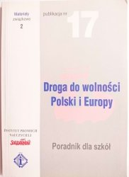 DROGA DO WOLNOŚCI POLSKI I EUROPY. PORADNIK DLA SZKÓŁ 2005