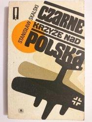 CZARNE KRZYŻE NAD POLSKĄ - Stanisław Skalski 1985