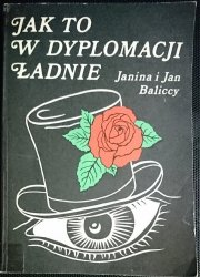 JAK TO W DYPLOMACJI ŁADNIE - Janina i Jan Baliccy