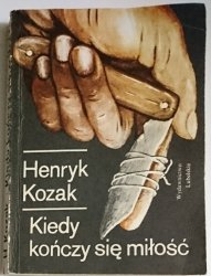 KIEDY KOŃCZY SIĘ MIŁOŚĆ - Henryk Kozak 1988