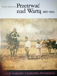 DNiPP: PRZETRWAĆ NAD WARTĄ 1815-1914 - Jakóbczyk