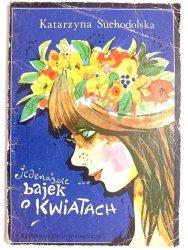 JEDENAŚCIE BAJEK O KWIATACH - Katarzyna Suchodolska 1984