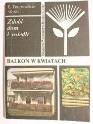BALKON W KWIATACH. ZDOBI DOM I OSIEDLE - E. Traczewska-Zych 1987