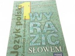JĘZYK POLSKI 1 WYRAZIĆ SŁOWEM - Szydłowska (2008)
