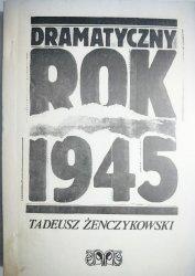 DRAMATYCZNY ROK 1945 - Tadeusz Żenczykowski