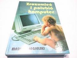 ZROZUMIEĆ I POLUBIĆ KOMPUTER - M. Jagielski 1999