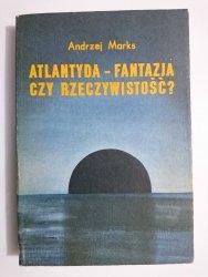 ATLANTYDA – FANTAZJA CZY RZECZYWISTOŚĆ? - Andrzej Marks1986