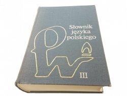 SŁOWNIK JĘZYKA POLSKIEGO TOM III R-Ż 1984