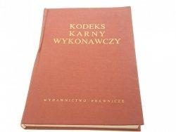 KODEKS KARNY WYKONAWCZY ORAZ PRZEPISY WYKON. 1972