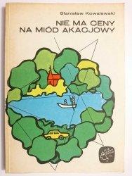 NIE MA CENY NA MIÓD AKACJOWY - Stanisław Kowalewski 1986