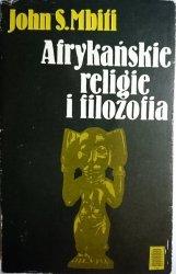 AFRYKAŃSKIE RELIGIE I FILOZOFIA John S. Mbiti 1980