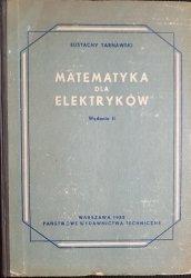 MATEMATYKA DLA ELEKTRYKÓW - Tarnawski 1955