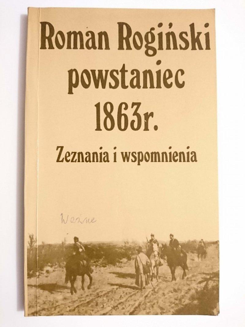 POWSTANIEC  1863 r. ZEZNANIA I WSPOMNIENIA - Roman Rogiński 1983