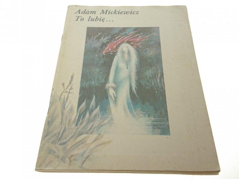 TO LUBIĘ... - ADAM MICKIEWICZ (1984)