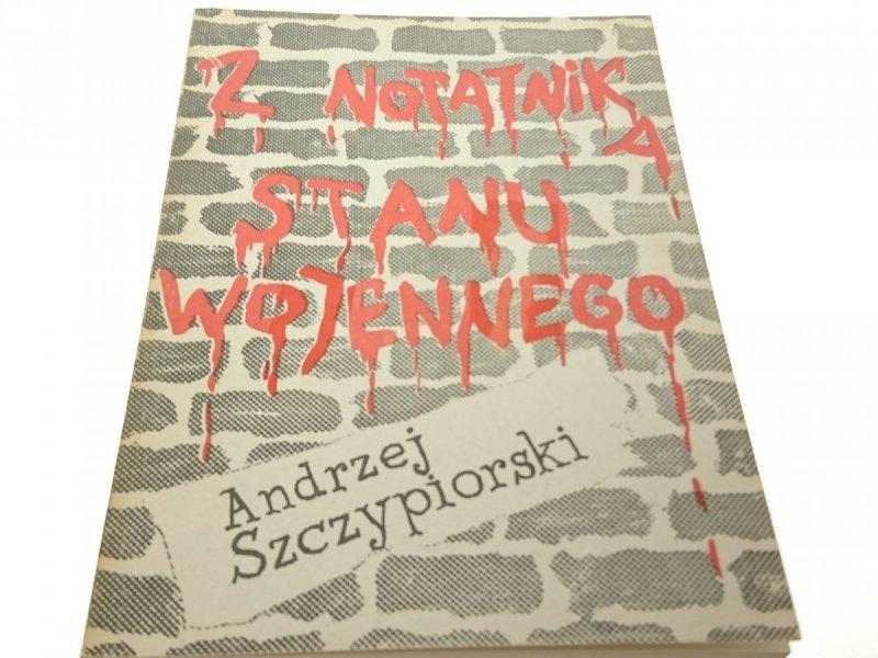 Z NOTATNIKA STANU WOJENNEGO - A. Szczypiorski