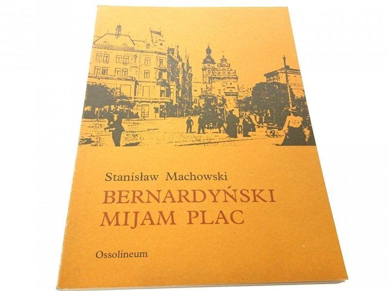 BERNARDYŃSKI MIJAM PLAC - Stanisław Machowski 1989