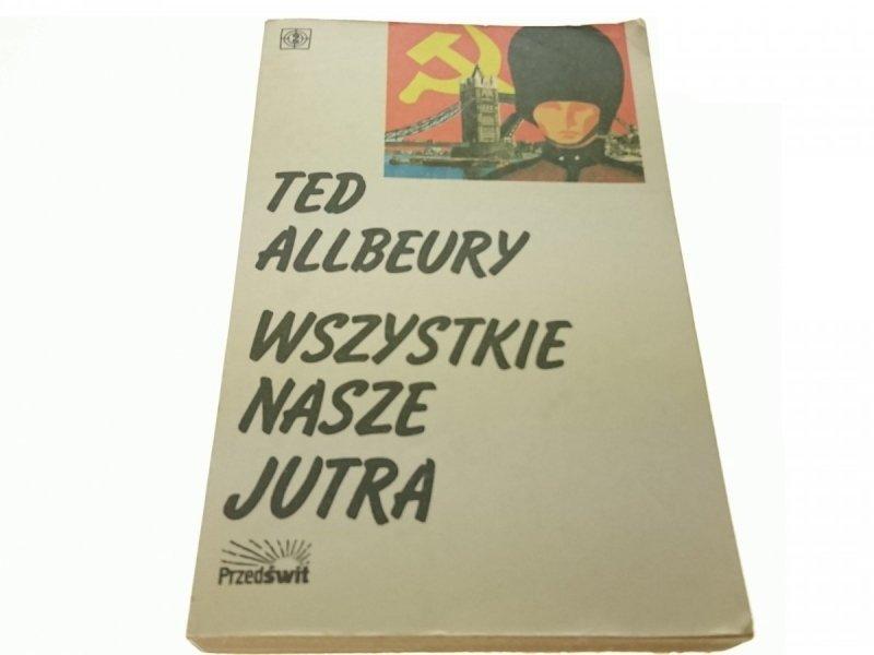 WSZYSTKIE NASZE JUTRA - Ted Allbeury (1991)