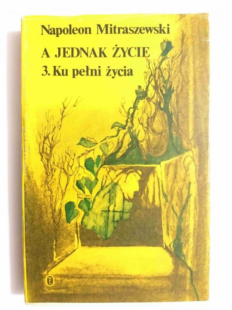A JEDNAK ŻYCIE CZĘŚĆ 3. KU PEŁNI ŻYCIA - Napoleon Mitraszewski 1985
