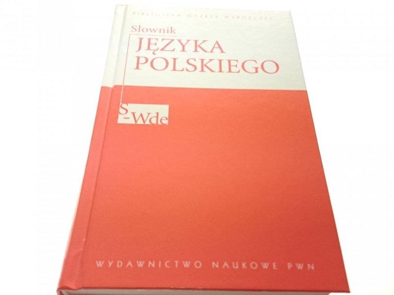 SŁOWNIK JĘZYKA POLSKIEGO TOM 5 S-WDE 2007