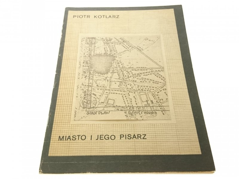MIASTO I JEGO PISARZ - Piotr Kotlarz