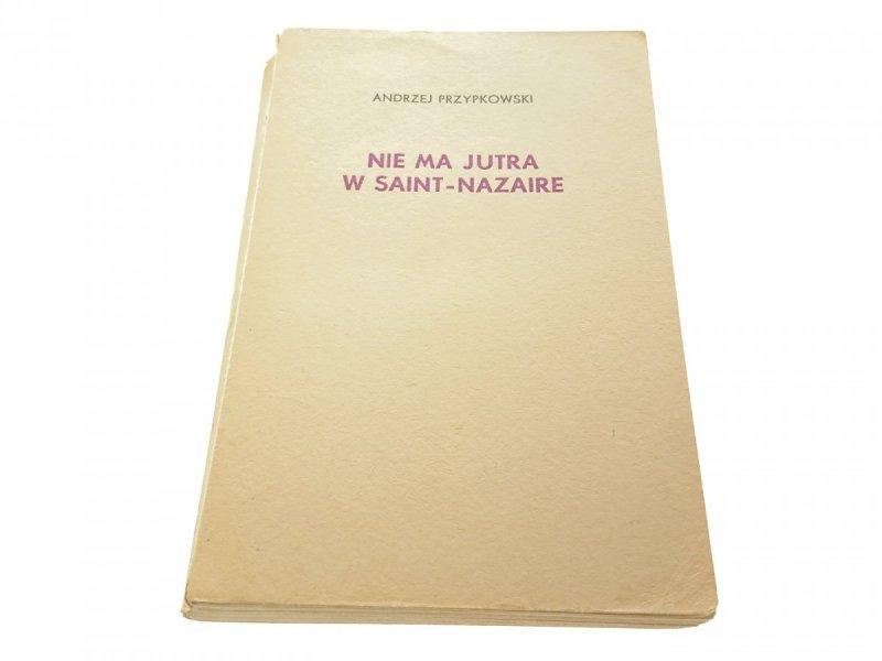 NIE MA JUTRA W SAINT-NAZAIRE - A. Przypkowski