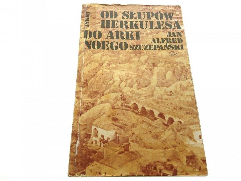 OD SŁUPÓW HERKULESA DO ARKI NOEGO Szczepański 1983