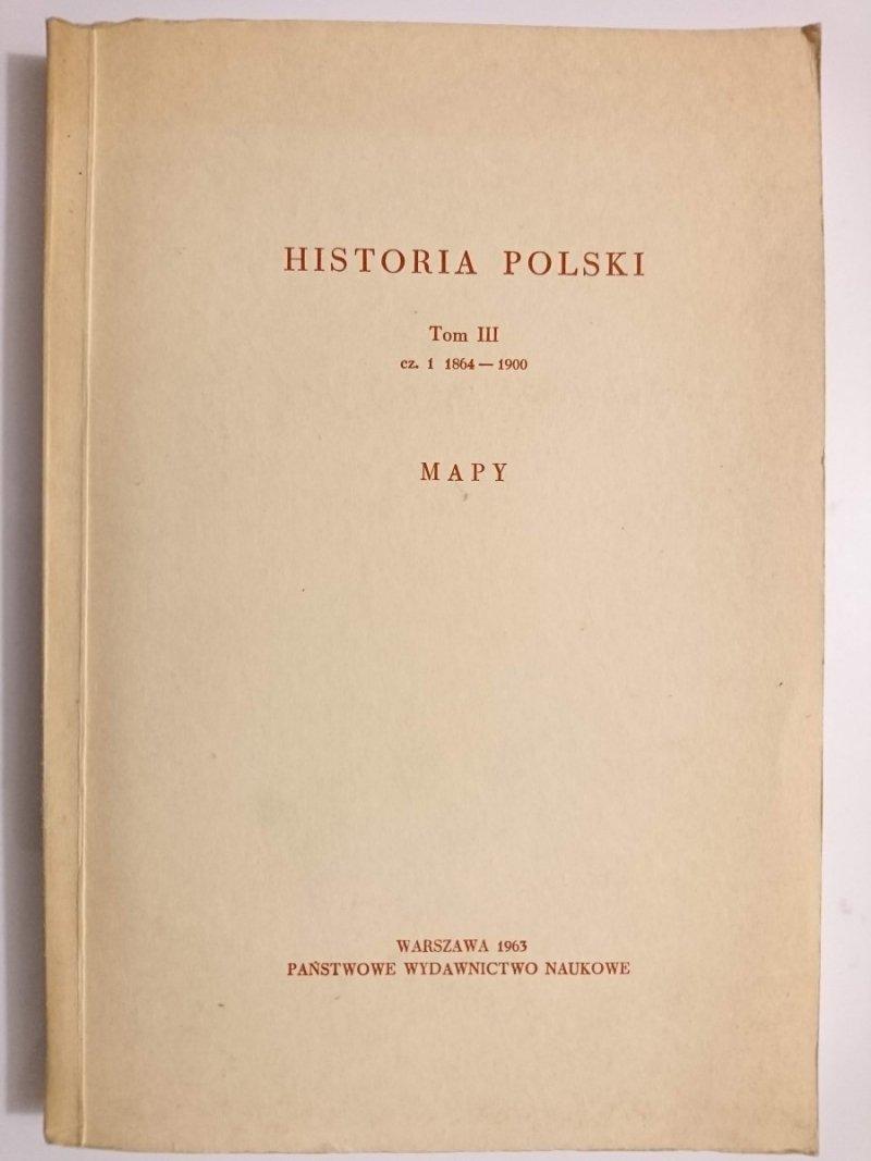 HISTORIA POLSKI TOM III CZ. 1 1864-1900 MAPY 1963