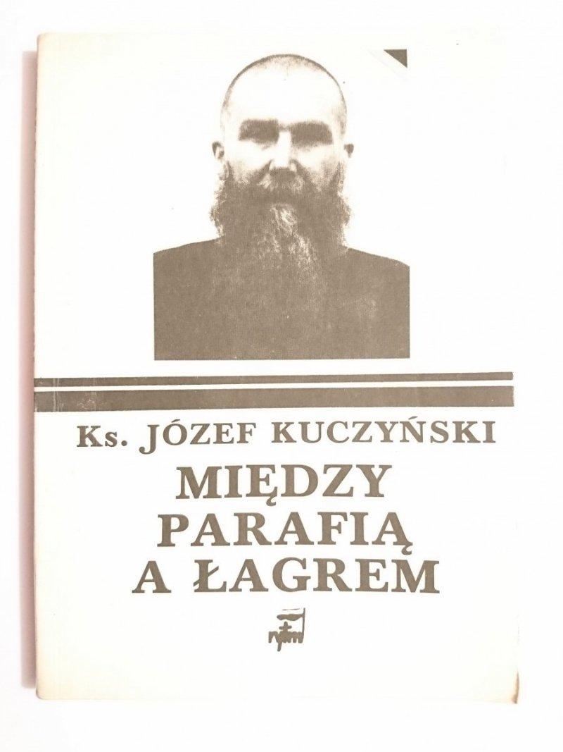 MIĘDZY PARAFIĄ A ŁAGREM - Ks. Józef Kuczyński 1989