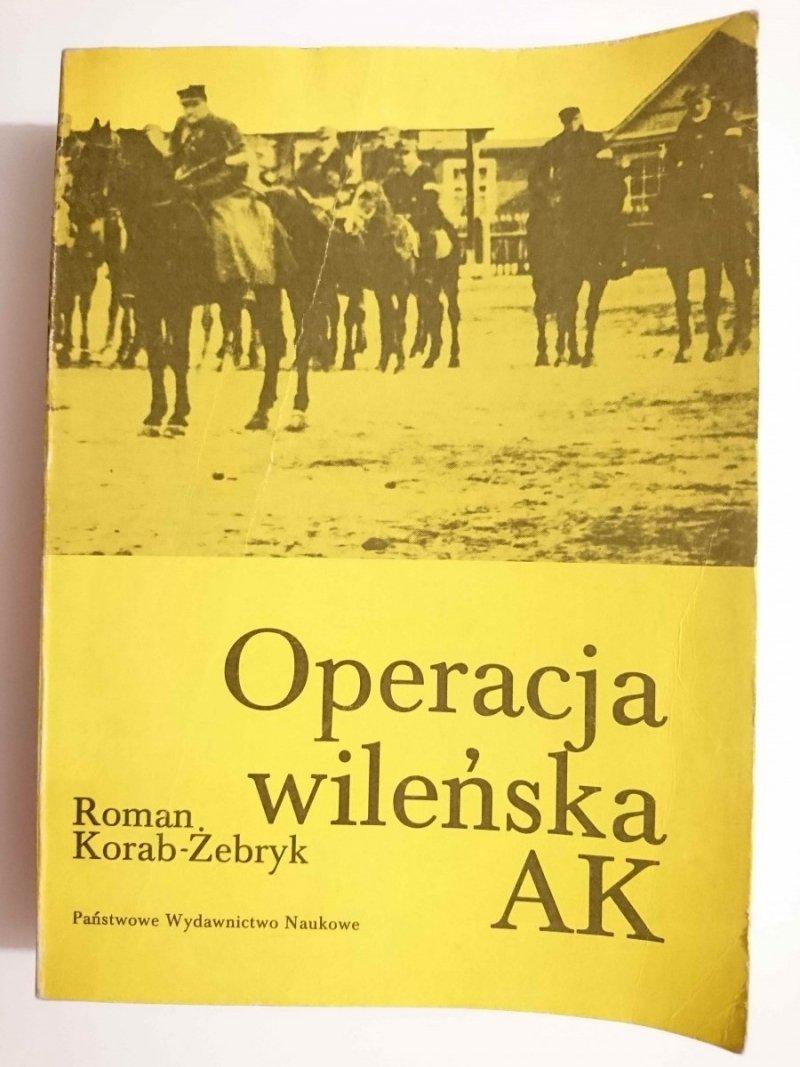OPERACJA WILEŃSKA AK - Roman Korab-Żebryk 1985