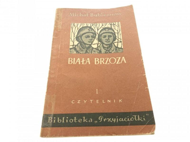 BIAŁA BRZOZA TOM I - Michał Bubiennow 1954