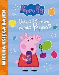 Świnka Peppa Wielka księga bajek 1 W co się bawi świnka Peppa?