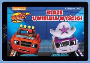 Blaze i Megamaszyny Książeczki bajeczki Blaze uwielbia wyścigi