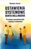 Ustawienia systemowe Berta Hellingera Przełom w psychoterapii i wiedzy o człowieku