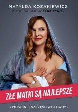 Złe matki są najlepsze. Poradnik szczęśliwej mamy