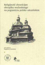 Religijność chrześcijan obrządku wschodniego na pograniczu polsko ukraińskim