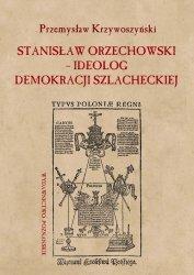Stanisław Orzechowski ideolog demokracji szlacheckiej