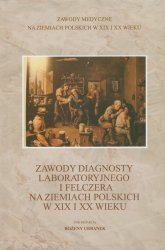 Zawody diagnosty laboratoryjnego i felczera na ziemiach polskich w XIX i XX wieku