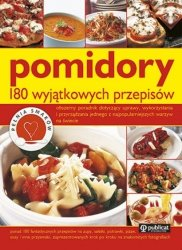 Pomidory 180 wyjątkowych przepisów