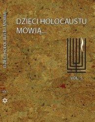 Dzieci Holocaustu mówią ... t.5