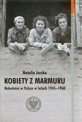 Kobiety z marmuru Robotnice w Polsce w latach 1945-1960 Tom 102