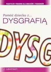 Pomóż dziecku z dysgrafią. praktyczny poradnik dla rodziców i pedagogów