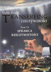 Transerfing rzeczywistości Sprawca rzeczywistości Tom VI