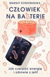 Człowiek na bakterie. Jak czerpać energię i zdrowie z jelit
