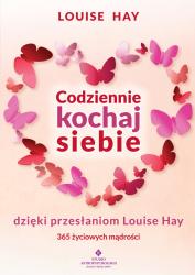 Codziennie kochaj siebie dzięki przesłaniom Louise Hay