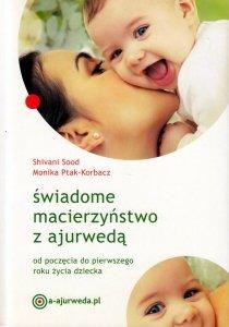 Świadome macierzyństwo z ajurwedą Od poczęcia do pierwszego roku życia dziecka