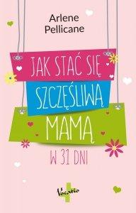 Jak stać się szczęśliwą mamą w 31 dni