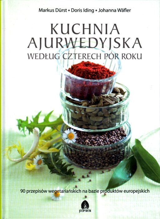Kuchnia Ajurwedyjska Według Czterech Pór Roku Książka Najtaniej Opinie Księgarnia Interentowa Relaksacyjnapl