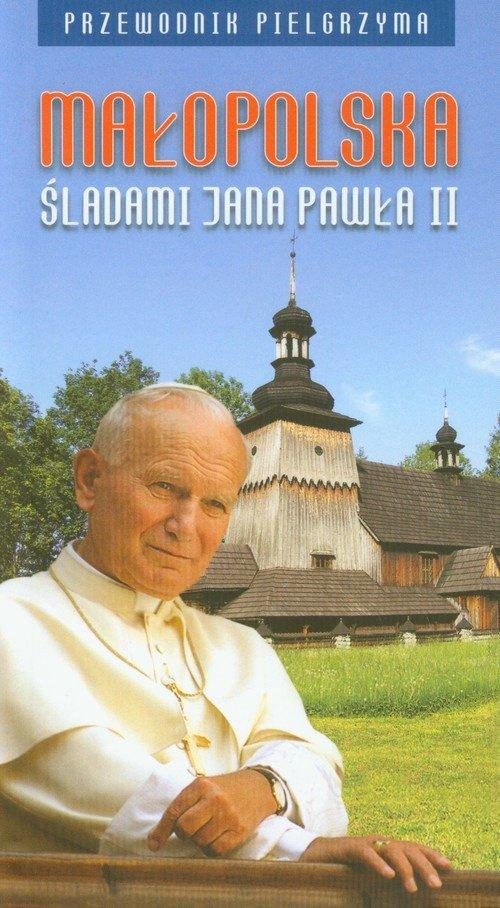 Małopolska śladami Jana Pawła II