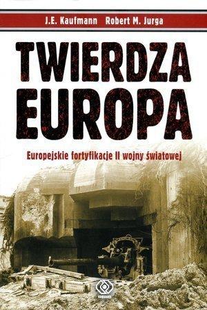 Twierdza Europa. Europejskie fortyfikacje II wojny światowej